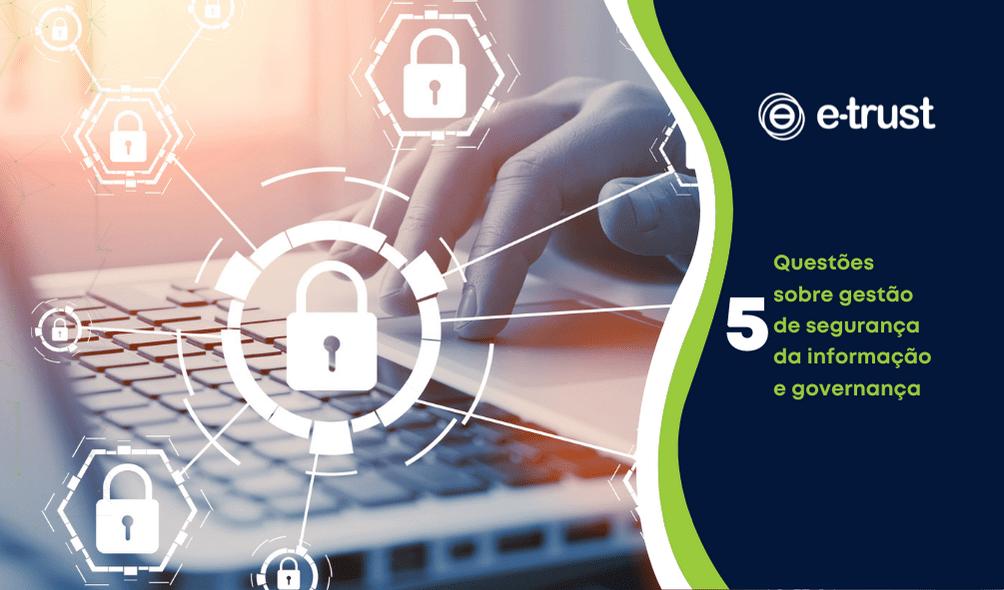 5 questões sobre gestão de segurança da informação e governança